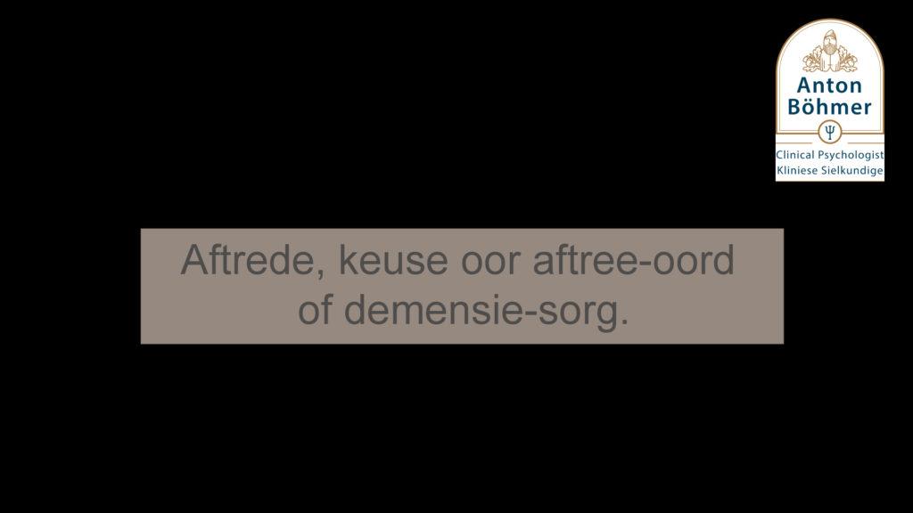 Aftrede, keuse oor aftree-oord of demensie-sorg.